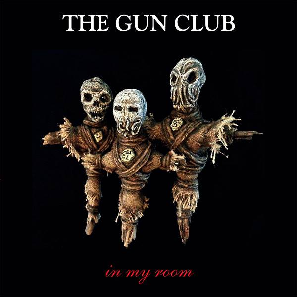 The Gun Club - In My Room